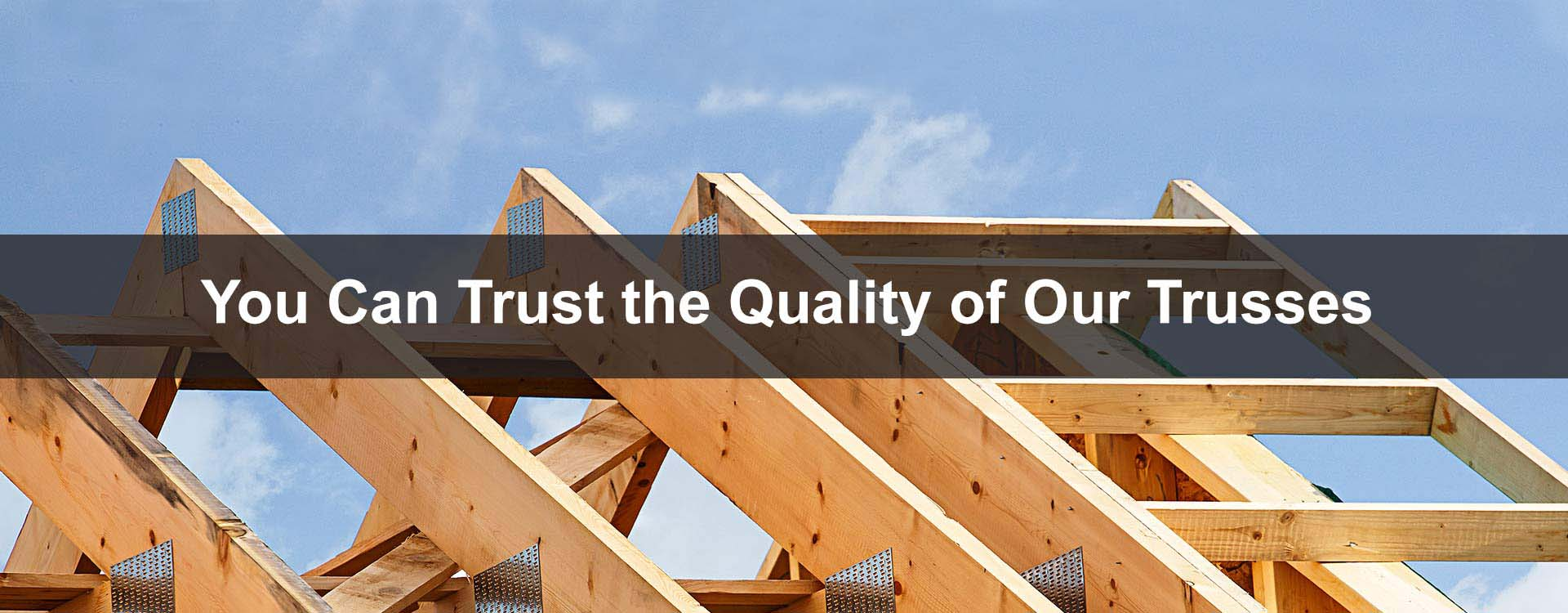 You can trust the quality of our trusses | Quality Truss